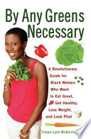 """By Any Greens Necessary: A Revolutionary Guide for Black Women Who Want to Eat Great, Get Healthy, Lose Weight, and Look Phat"" by Tracye Lynn McQuirter"