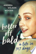 Better Off Bald  A Life in 147 Days
