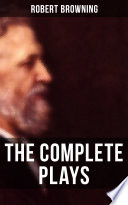 The Complete Plays of Robert Browning