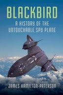 Blackbird: A History of the Untouchable Spy Plane Pdf/ePub eBook