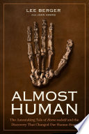 Almost Human  : The Astonishing Tale of Homo Naledi and the Discovery That Changed Our HumanStory