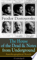 The House of the Dead   Notes from Underground  Autobiographical Novels of Fyodor Dostoyevsky  Unabridged