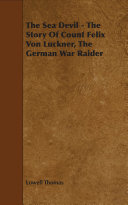 The Sea Devil - The Story Of Count Felix Von Luckner, The German War Raider Pdf/ePub eBook