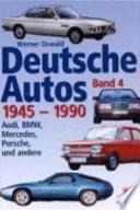 Deutsche Autos 1945 - 1990  : Audi, BMW, Mercedes, Porsche und andere