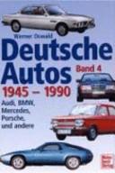 Deutsche Autos 1945 - 1990: Audi, BMW, Mercedes, Porsche und andere