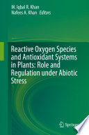 Reactive Oxygen Species and Antioxidant Systems in Plants  Role and Regulation under Abiotic Stress