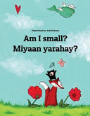Am I Small? Miyaan Yarahay?