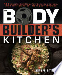 """The Bodybuilder's Kitchen: 100 Muscle-Building, Fat Burning Recipes, with Meal Plans to Chisel Your Physique"" by Erin Stern"