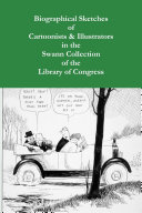 Biographical Sketches of Cartoonists   Illustrators in the Swann Collection of the Library of Congress
