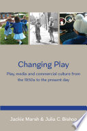 Changing Play  Play  Media And Commercial Culture From The 1950s To The Present Day Book