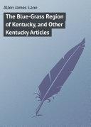 The Blue-Grass Region of Kentucky, and Other Kentucky Articles Book