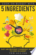 Cook on Budget with 5 Ingredients
