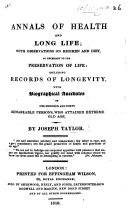 Annals of Health and Long Life, with observations on regimen and diet ... With biographical anecdotes of one hundred and forty remarkable persons who attained extreme old age