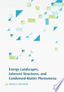Energy Landscapes  Inherent Structures  and Condensed Matter Phenomena Book