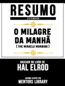 Resumo Estendido: O Milagre Da Manhã (The Miracle Morning) - Baseado No Livro De Hal Elrod