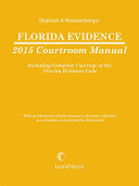 Florida Evidence Courtroom Manual  2015 Edition