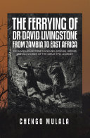 The Ferrying of Dr David Livingstone from Zambia to East Africa