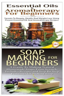 Essential Oils and Aromatherapy for Beginners and Soap Making for Beginners