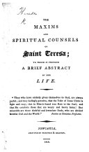The Maxims and Spiritual Counsels of Saint Teresa  to which is Prefixed a Brief Abstract of Her Life