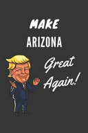 Make Arizona Great Again Notebook