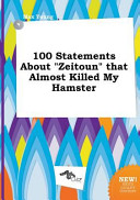 100 Statements about Zeitoun That Almost Killed My Hamster Book PDF