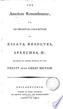The American remembrancer  or  An impartial collection of essays  resolves  speeches   c  relative to the treaty with Great Britain Book PDF