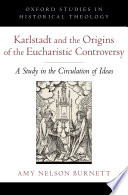 Karlstadt and the Origins of the Eucharistic Controversy