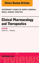 Clinical Pharmacology and Therapeutics  An Issue of Veterinary Clinics  Small Animal Practice
