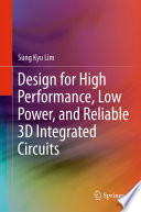 Design for High Performance, Low Power, and Reliable 3D Integrated Circuits