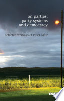 On Parties, Party Systems and Democracy  : Selected Writings of Peter Mair