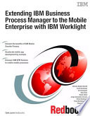 Extending Ibm Business Process Manager To The Mobile Enterprise With Ibm Worklight Book PDF