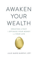 Awaken Your Wealth  Creating a PACT to OPTIMIZE YOUR MONEY and YOUR LIFE