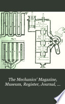 The Mechanics  Magazine  Museum  Register  Journal  and Gazette