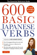 600 Basic Japanese Verbs: The Essential Reference Guide: Learn the ...