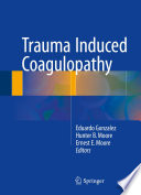 """Trauma Induced Coagulopathy"" by Eduardo Gonzalez, Hunter B. Moore, Ernest E. Moore"
