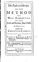 The Path to Liberty  Or  the Method of Man s Redemption by Our Lord and Saviour Jesus Christ     Together with Christian Liberty  With a Recommendatory Preface by Dr Edwards  Etc
