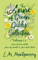 The Anne of Green Gables Collection   Volumes 1 3  Anne of Green Gables  Anne of Avonlea and Anne of the Island  Book