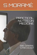 Practical Notes on Medicine  And General Gynecology