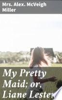 My Pretty Maid  or  Liane Lester Book