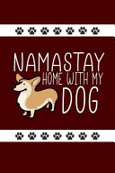 Namastay Home with My Dog  Funny Novelty Dog Notebook  Cute Lined Journal Perfect Gift for Dog Lovers and Owners Warm Dark Red