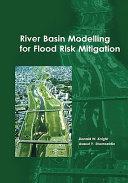 River Basin Modelling for Flood Risk Mitigation