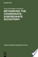 Rethinking the Coordinate Subordinate Dichotomy
