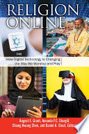 """Religion Online: How Digital Technology Is Changing the Way We Worship and Pray [2 volumes]"" by August E. Grant, Amanda F. C. Sturgill, Chiung Hwang Chen, Daniel A. Stout"