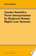 Gender-sensitive Norm Interpretation by Regional Human Rights Law Systems
