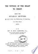 The witness of the heart to Christ. Hulsean lects., 1878