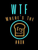 WTF Where s The Fry Bread