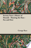 Seventy Years a Master of Hounds   Hunting the Hare   Fox and Deer