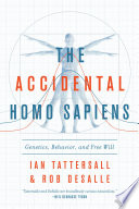 The Accidental Homo Sapiens: Genetics, Behavior, and Free Will image
