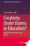 Creativity Under Duress in Education