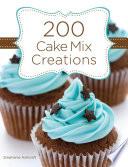 200 Cake Mix Creations Book